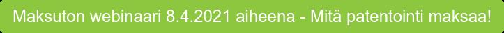 Maksuton webinaari 8.4.2021 aiheena - Mitä patentointi maksaa!