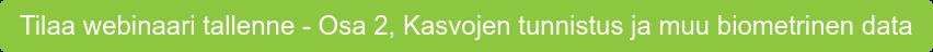 Tilaa webinaari tallenne - Osa 2, Kasvojen tunnistus ja muu biometrinen data