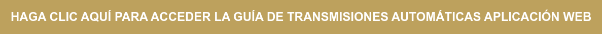 HAGA CLIC AQUÍ PARA ACCEDER LA GUÍA DE TRANSMISIONES AUTOMÁTICAS APLICACIÓN WEB