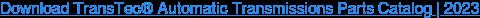 Download TransTec Automatic Transmissions Parts Catalog | Aug 2019