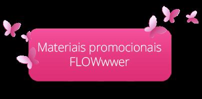 Materiais promocionais FLOWwwer
