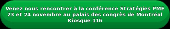Venez nous rencontrer à la conférence Stratégies PME 23 et 24 novembre au palais des congrès de Montréal Kiosque 116