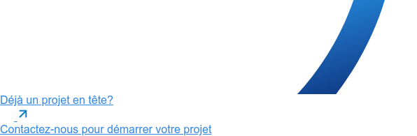 Déjà un projet en tête?  Contactez-nous pour démarrer votre projet
