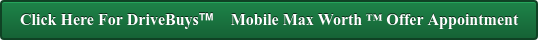 Click Here For DriveBuys    Mobile Max Worth  Offer Appointment