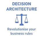Decision Architecture - Revolutionise your business rules