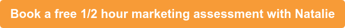 Book a free 1/2 hour marketing assessment with Natalie