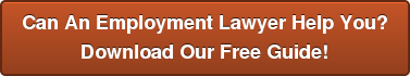 Can An Employment Lawyer Help You? Download Our Free Guide!