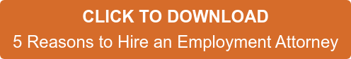 CLICK TO DOWNLOAD 5 Reasons to Hire an Employment Attorney