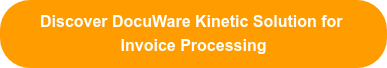 Discover DocuWare Kinetic Solution for  Invoice Processing