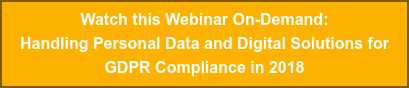 Register for our March 6th Webinar:  Handling Personal Data and Digital Solutions for  GDPR Compliance in 2018