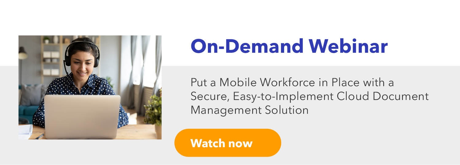 Put a mobile workforce in place with a secure, easy-to-implement cloud document management solution