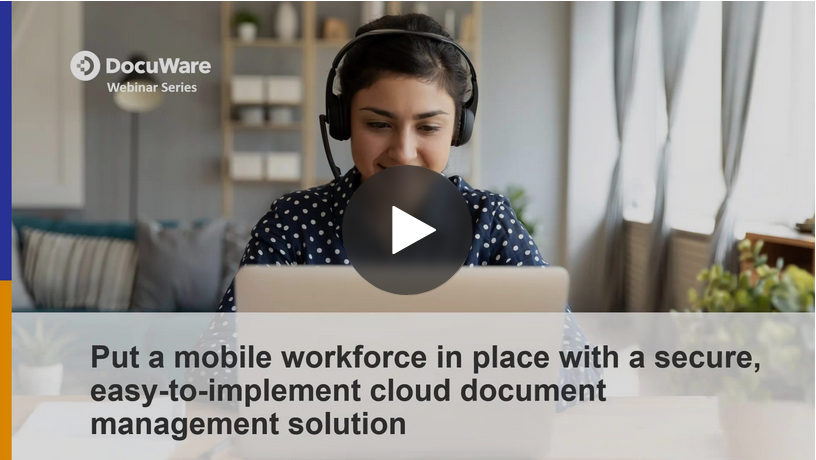 Free webinar: Put a mobile workforce in place with a secure, easy-to-implement cloud document management solution