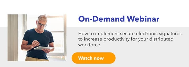 How to implement secure electronic signatures now to increase productivity for your distributed workforce