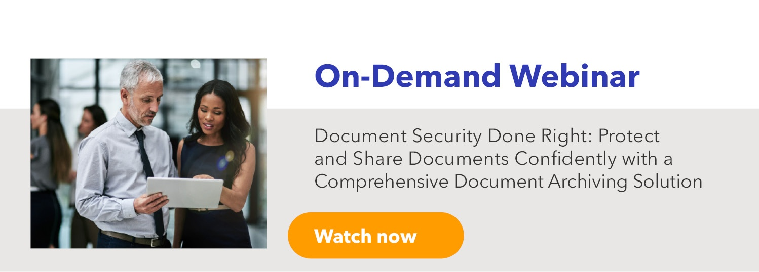 Document Security Done Right: Protect and Share Documents Confidently with a Comprehensive Document Archiving Solution
