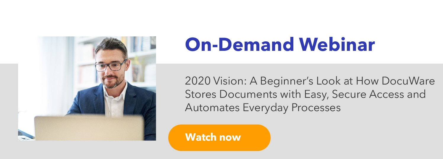 2020 Vision:  A Beginner's Look at How DocuWare Stores Documents with Easy, Secure Access and Automates Everyday Processes