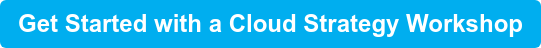 Get Started with a Cloud Strategy Workshop