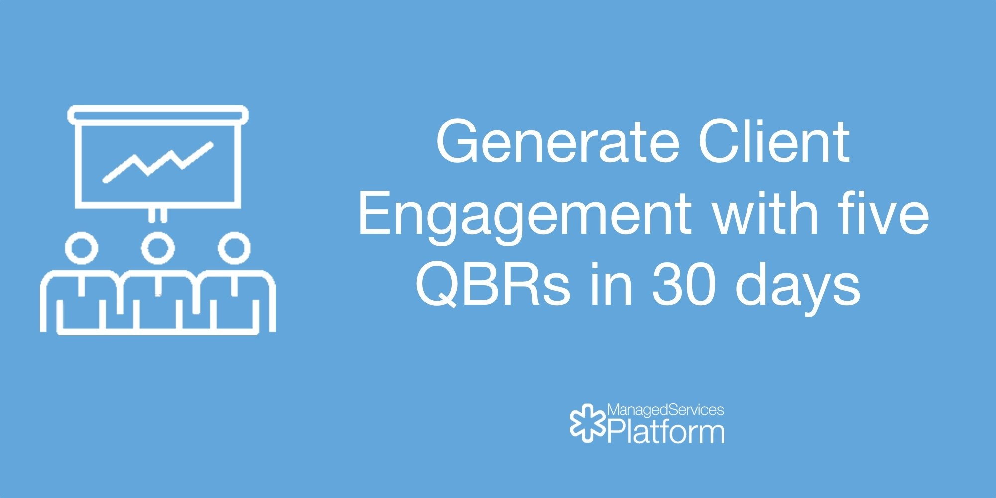 Generate Client Engagement with five QBRs in 30 days
