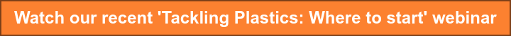 Watch our recent 'Tackling Plastics: Where to start' webinar