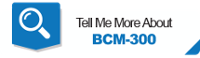 Tell Me More About BCM-300