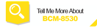 Tell Me More About BCM- 8530