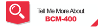 Tell Me More About BCM-400
