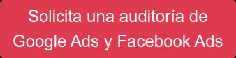 Solicita una auditoría de  Google Ads y Facebook Ads