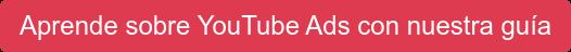 Aprende sobre YouTube Ads con nuestra guía