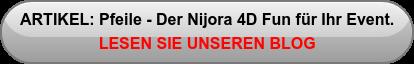 ARTIKEL: Pfeile - der Nijora 4D Fun für Ihr Event! LESEN SIE UNSEREN BLOG