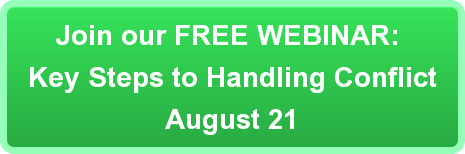 Join our FREE WEBINAR:  Key Steps to Handling Conflict August 21