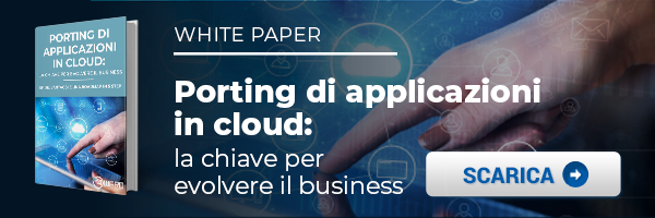 """CLICCA QUI per scaricare il White Paper: """"Porting di applicazioni in cloud: la chiave per evolvere il business"""""""