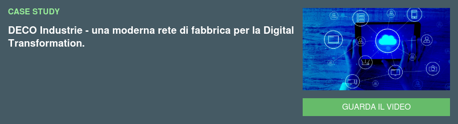 case study DECO Industrie - una moderna rete di fabbrica per la Digital Transformation. Guarda il video