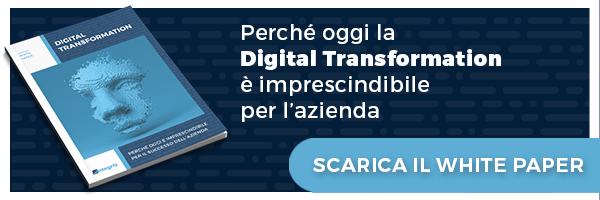 Perchè oggi la Digital Transformation è imprenscindibile per l'azienda. Scarica il white paper