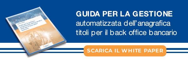 """CLICCA QUI per scaricare il White Paper """"Guida per la gestione automatizzata dell'anagrafica titoli per il back office"""