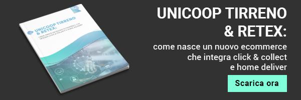 White Paper - Unicoop Tirreno & Retex: come nasce un nuovo ecommerce che integra click & collect e home delivery