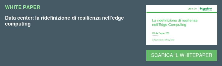 WHITE PAPER  Data center: la ridefinizione di resilienza nell'edge computing SCARICA IL WHITEPAPER
