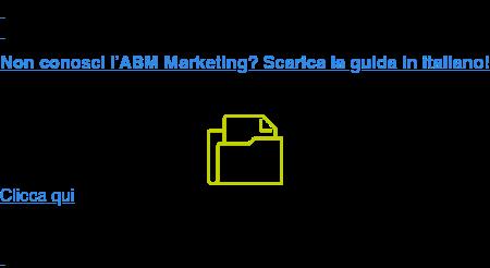 Non conosci l'ABM Marketing? Scarica la guida in italiano! Clicca qui
