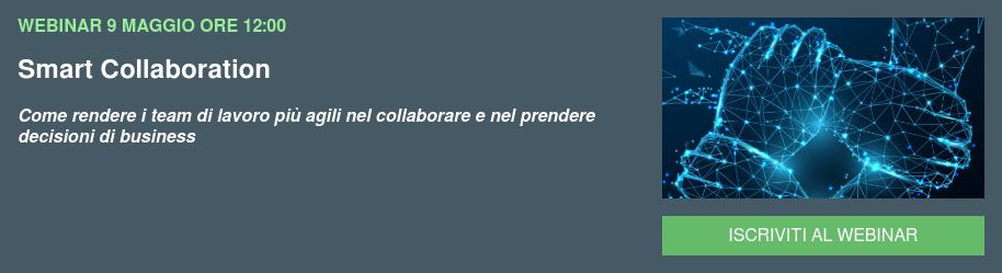 WEBINAR9 MAGGIO ORE 12:00 Smart Collaboration Come rendere i team di lavoro più agili nel collaborare e nel prendere  decisioni di business  ISCRIVITI AL WEBINAR