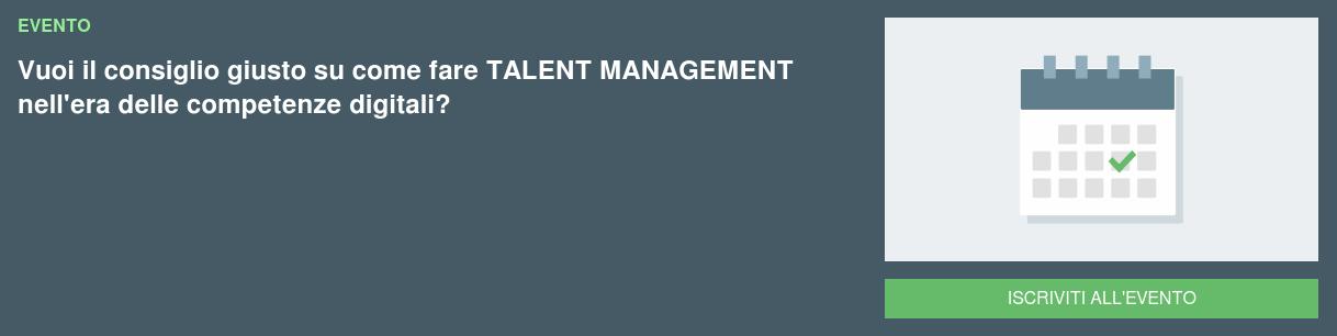 Evento Vuoi il consiglio giusto su come fare TALENT MANAGEMENT nell'era delle  competernze digitali? Iscriviti all'evento