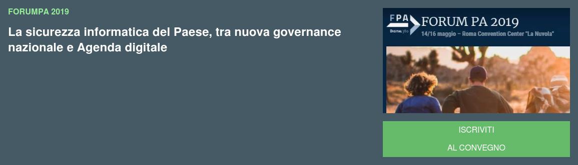 FORUMPA 2019 La sicurezza informatica del Paese, tra nuova governance nazionale e Agenda digitale ISCRIVITI AL CONVEGNO