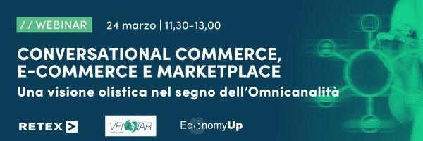 Webinar 24.03.21- Conversational commerce, e-commerce e marketplace: una visione globale sotto il segno dell'Omnicanalità