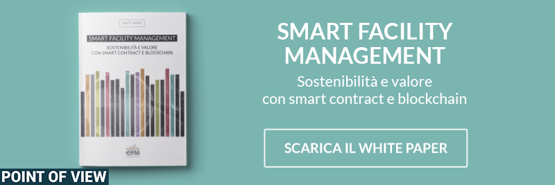 Clicca qui per scaricare il white paper Smart Facility Management, sostenibilità e valore con Smart Contract e Blockchain
