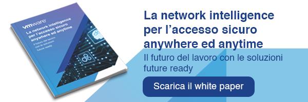 CLICCA QUI per scaricare il white paper: La Network Intelligence per l'accesso sicuro anywhere and anytime