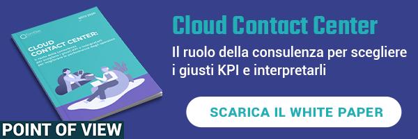 """CLICCA QUI per scaricare il White Paper: """"Cloud Contact Center, il ruolo della consulenza per scegliere i giusti KPI e interpretarli"""""""