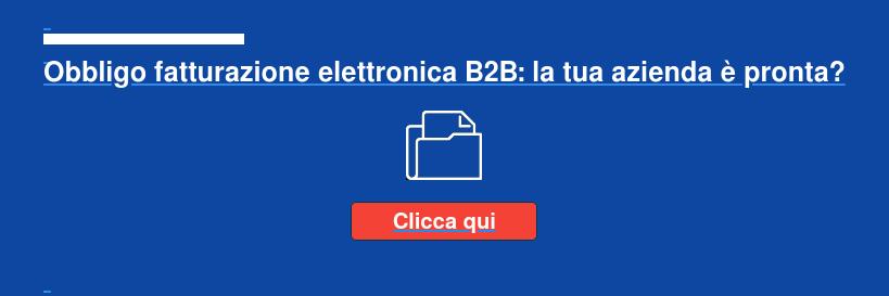Obbligo fatturazione elettronica B2B: la tua azienda è pronta? Clicca qui
