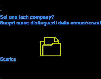 Sei una tech company?  Scopri come distinguerti dalla concorrenza! Scarica