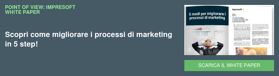 POINT OF VIEW: IMPRESOFT WHITE PAPER Scopri come migliorare i processi di marketing in 5 step! SCARICA IL WHITE PAPER