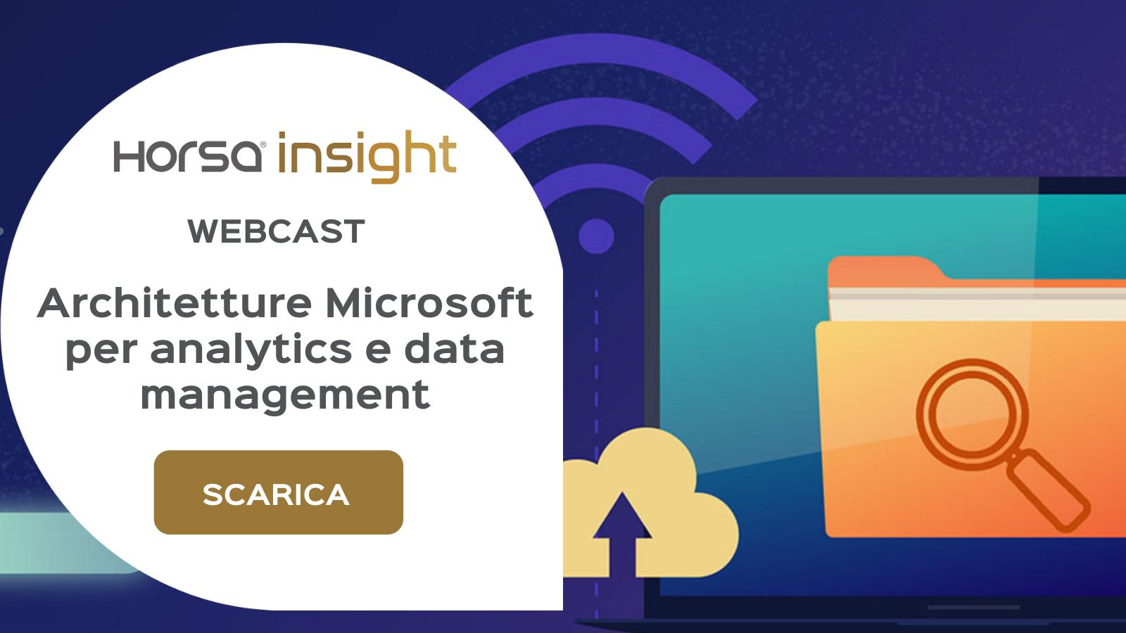 Horsa Insight - Webcast - Architetture Microsoft per analytics e data management