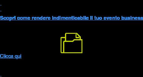 Scopri come rendere indimenticabile il tuo evento business Clicca qui