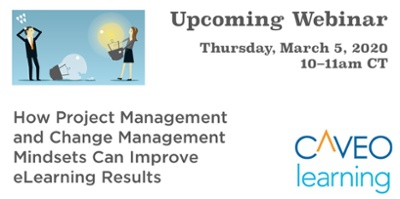 Register for our next live webinar!  How Project Management and Change Management Mindsets Can Improve eLearning  Results