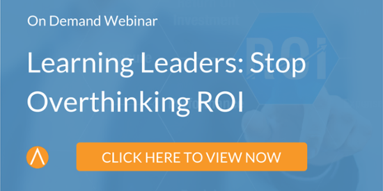 View the On-Demand Webinar: Learning Leaders: Stop Overthinking ROI